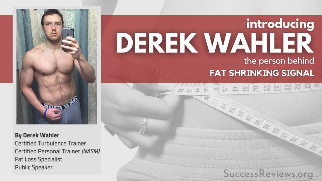 Fat Shrinking Signal introducing Derek Walher
