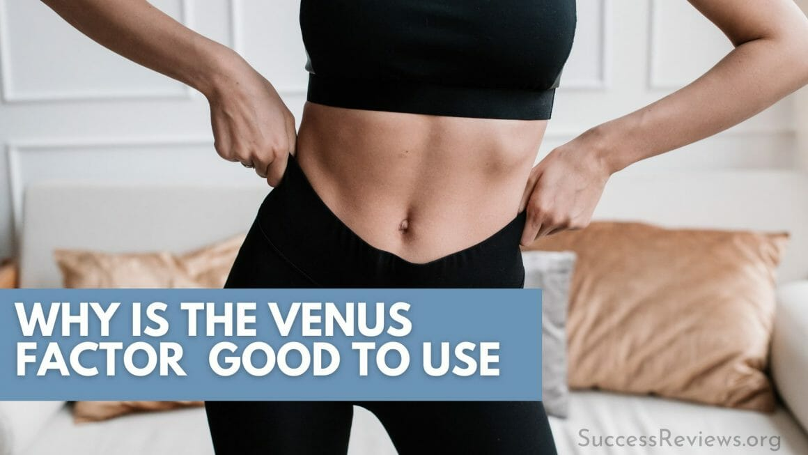 The Venus Factor why is the good to use?
