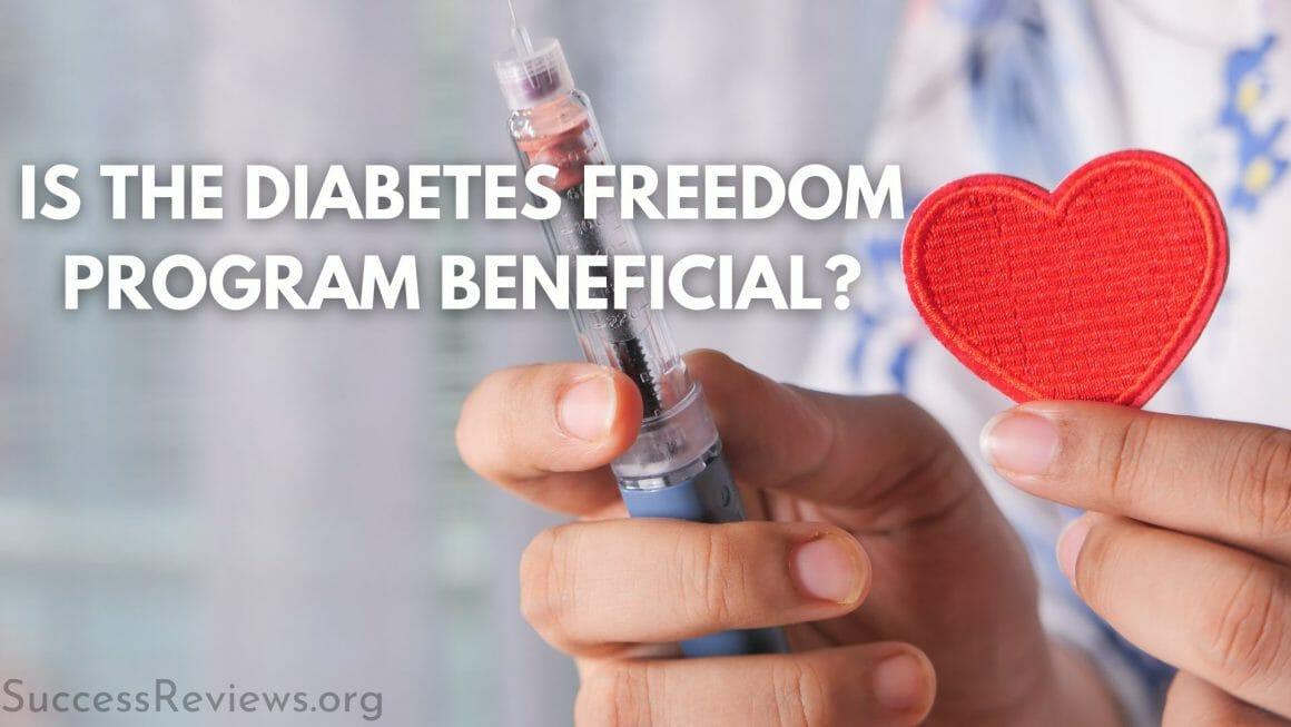 Diabetes Freedom Program is the diabetes freedom program beneficial?