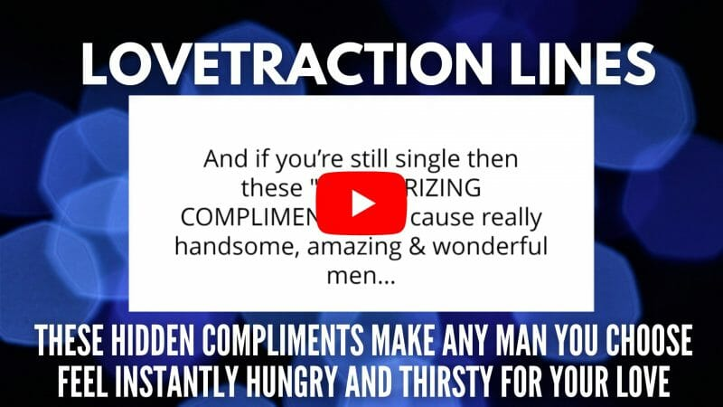 Lovetraction Lines these hidden compliments make any man you feel hungry and thirsty for your love