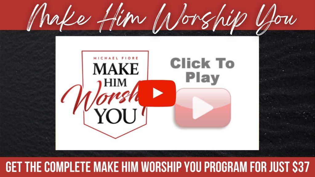Make Him Worship You Get the program now!
