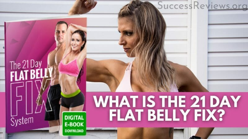 The 21 Day Flat Belly Fix What is it